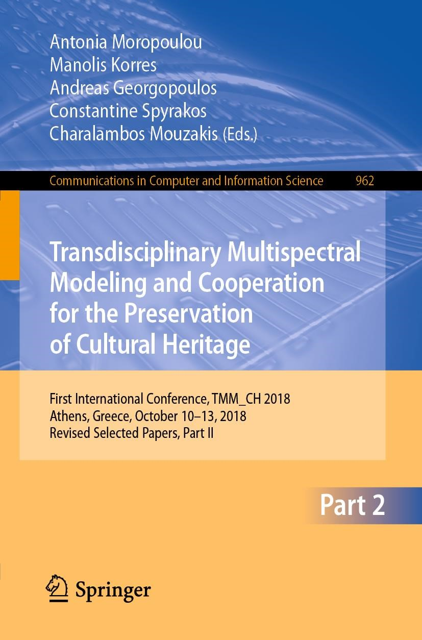 Transdisciplinary Multispectral Modeling and Cooperation for the Preservation of Cultural Heritage   Moropoulou / Korres / Georgopoulos / Spyrakos / Mouzakis   1st ed. 2019, 2019   Buch (Cover)