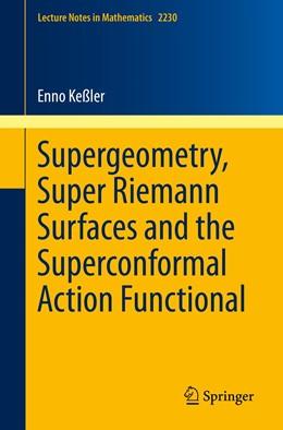 Abbildung von Keßler | Supergeometry, Super Riemann Surfaces and the Superconformal Action Functional | 1st ed. 2019 | 2019 | 2230