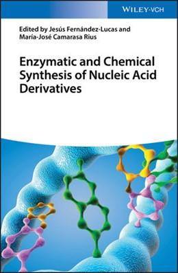 Abbildung von Fernández Lucas / Camarasa Rius | Enzymatic and Chemical Synthesis of Nucleic Acid Derivatives | 2019