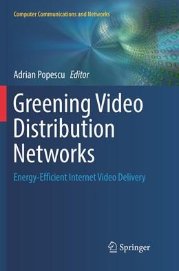 Abbildung von Popescu | Greening Video Distribution Networks | Softcover reprint of the original 1st ed. 2018 | 2019 | Energy-Efficient Internet Vide...