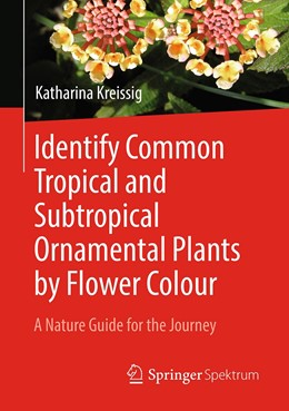 Abbildung von Kreissig | Identify Common Tropical and Subtropical Ornamental Plants by Flower Colour | 1st ed. 2019 | 2019 | A Nature Guide for the Journey