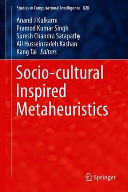 Abbildung von Kulkarni / Singh / Satapathy / Husseinzadeh Kashan / Tai | Socio-cultural Inspired Metaheuristics | 1st ed. 2019 | 2019 | 828