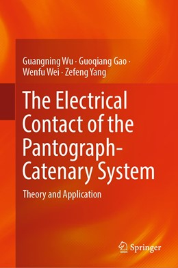 Abbildung von Wu / Gao / Wei | The Electrical Contact of the Pantograph-Catenary System | 1st ed. 2019 | 2019 | Theory and Application