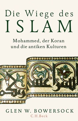 Abbildung von Bowersock   Die Wiege des Islam   1. Auflage   2019   beck-shop.de