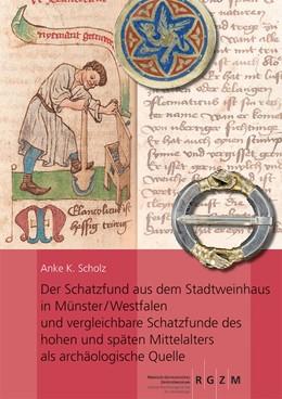 Abbildung von Scholz | Der Schatzfund aus dem Stadtweinhaus in Münster/Westfalen und vergleichbare Schatzfunde des hohen und späten Mittelalters als archäologische Quelle | 2019