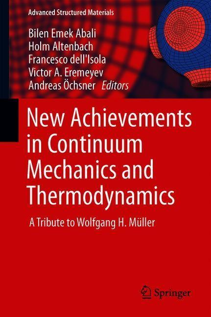 Abbildung von Abali / Altenbach / dell'Isola / Eremeyev / Öchsner   New Achievements in Continuum Mechanics and Thermodynamics   1st ed. 2019   2019