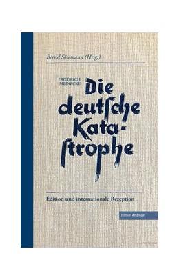 Abbildung von Meinecke / Sösemann | Die deutsche Katastrophe. Betrachtungen und Erinnerungen - Friedrich Meinecke | 2019 | Edition und internationale Rez...