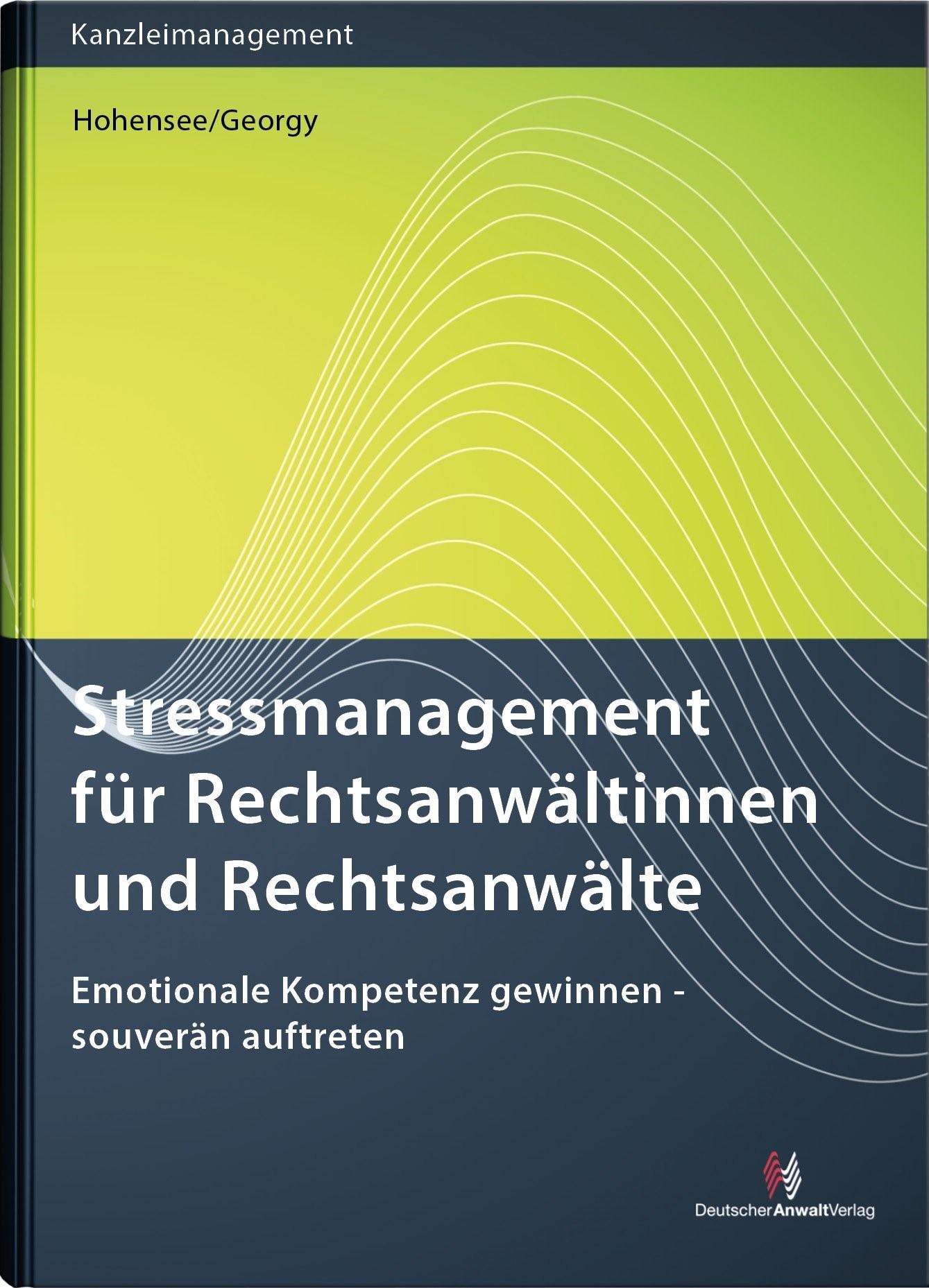 Stressmanagement für Rechtsanwältinnen und Rechtsanwälte   Hohensee / Georgy, 2019   Buch (Cover)