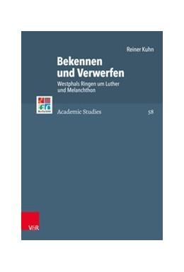Abbildung von Kuhn | Bekennen und Verwerfen | 2019 | Westphals Ringen um Luther und...