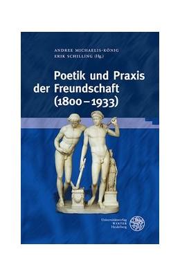 Abbildung von Michaelis-König / Schilling | Poetik und Praxis der Freundschaft (1800-1933) | 2019