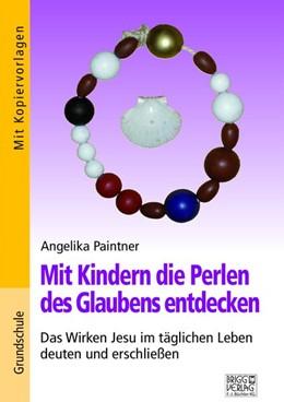Abbildung von Paintner   Mit Kindern die Perlen des Glaubens entdecken   1. Auflage   2019   beck-shop.de