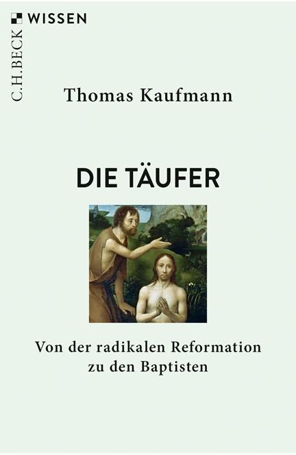 Cover: Thomas Kaufmann, Die Täufer