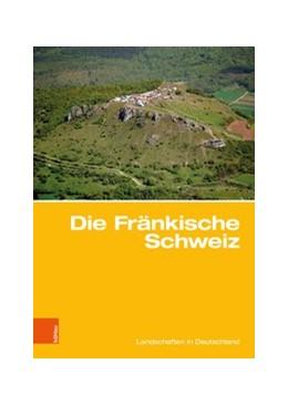 Abbildung von Popp / Porada / Bitzer | Die Fränkische Schweiz | Aufl. | 2019 | Traditionsreiche touristische ... | Band 081