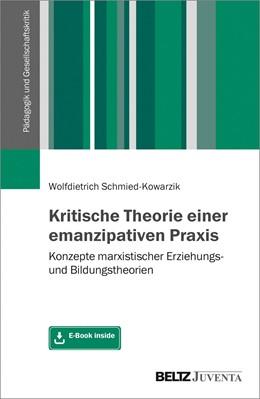 Abbildung von Schmied-Kowarzik | Kritische Theorie einer emanzipativen Praxis | 2019 | Konzepte marxistischer Erziehu...
