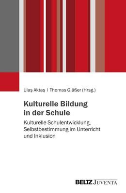 Abbildung von Aktas / Gläßer | Kulturelle Bildung in der Schule | 2019 | Kulturelle Schulentwicklung, S...