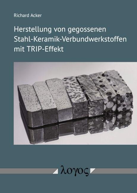 Herstellung von gegossenen Stahl-Keramik-Verbundwerkstoffen mit TRIP-Effekt | Acker, 2018 | Buch (Cover)