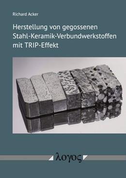 Abbildung von Acker | Herstellung von gegossenen Stahl-Keramik-Verbundwerkstoffen mit TRIP-Effekt | 1. Auflage | 2018 | beck-shop.de