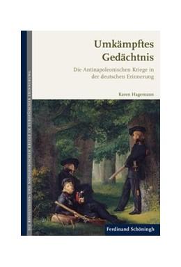 Abbildung von Hagemann | Umkämpftes Gedächtnis | 1. Auflage 2019 | 2019 | Die Antinapoleonischen Kriege ...