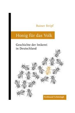 Abbildung von Stripf | Honig für das Volk | 1. Auflage 2019 | 2019 | Geschichte der Imkerei in Deut...