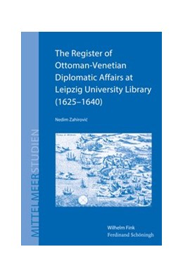 Abbildung von Zahirovic | The Register of Ottoman-Venetian Diplomatic Affairs at Leipzig University Library (1625–1640) | 2020 | 2020 | 20