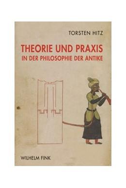 Abbildung von Hitz | Theorie und Praxis in der Philosophie der Antike | 1. Auflage | 2020 | beck-shop.de