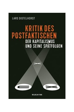 Abbildung von Distelhorst | Kritik des Postfaktischen | 2019 | 2019 | Der Kapitalismus und seine Spä...