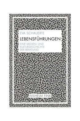 Abbildung von Schauerte | Lebensführungen | 1. Auflage 2019 | 2019 | Eine Medien- und Kulturgeschic...