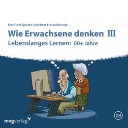 Abbildung von Spitzer / Herschkowitz | Wie Erwachsene denken III: 60 plus Jahre | 1. Auflage | 2018 | beck-shop.de