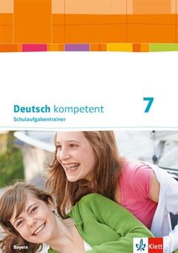 Abbildung von Deutsch kompetent 7. Ausgabe Bayern. Schulaufgabentrainer Klasse 7 | 1. Auflage | 2019 | beck-shop.de