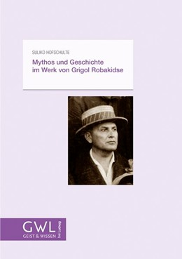 Abbildung von Hofschulte | Mythos und Geschichte im Werk von Grigol Robakidse | 2019