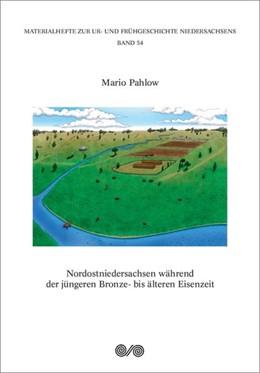 Abbildung von Pahlow | Nordostniedersachsen während der jüngeren Bronze- bis älteren Eisenzeit | 1. Auflage | 2018 | beck-shop.de