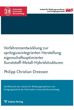 Abbildung von Dreessen | Verfahrensentwicklung zur spritzgussintegrierten Herstellung eigenschaftsoptimierter Kunststoff-Metall-Hybridstrukturen | 2019