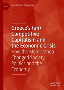 Abbildung von Sakellaropoulos | Greece's (un) Competitive Capitalism and the Economic Crisis | 1st ed. 2019 | 2019 | How the Memoranda Changed Soci...