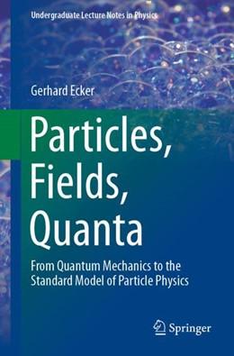 Abbildung von Ecker | Particles, Fields, Quanta | 1. Auflage | 2019 | beck-shop.de