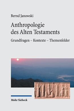 Abbildung von Janowski | Anthropologie des Alten Testaments | 2019 | Grundfragen - Kontexte - Theme...