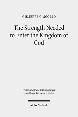 Abbildung von Scollo | The Strength Needed to Enter the Kingdom of God | 2019 | An Exegetical and Theological ... | 485