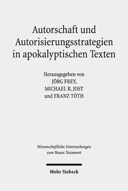 Abbildung von Frey / Jost / Tóth | Autorschaft und Autorisierungsstrategien in apokalyptischen Texten | 2019 | 426
