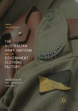 Abbildung von van Mosseveld | The Australian Army Uniform and the Government Clothing Factory | Softcover reprint of the original 1st ed. 2018 | 2019 | Innovation in the Twentieth Ce...