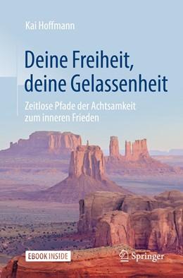 Abbildung von Hoffmann | Deine Freiheit, deine Gelassenheit | 2., akt. u. erw. Aufl. 2019 | 2019 | Zeitlose Pfade der Achtsamkeit...