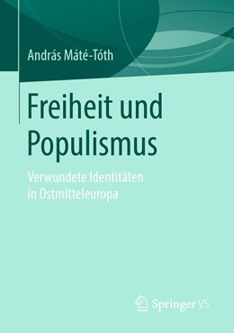 Abbildung von Máté-Tóth | Freiheit und Populismus | 2019 | Verwundete Identitäten in Ostm...