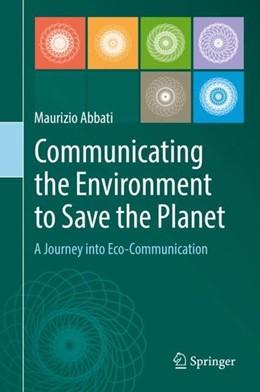 Abbildung von Abbati | Communicating the Environment to Save the Planet | 1st ed. 2019 | 2019 | A Journey into Eco-Communicati...