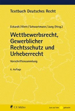 Abbildung von Eckardt / Klett | Wettbewerbsrecht, Gewerblicher Rechtsschutz und Urheberrecht | 6. Auflage | 2019 | beck-shop.de
