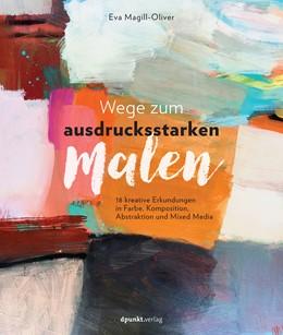 Abbildung von Magill-Oliver | Wege zum ausdrucksstarken Malen | 1. Auflage | 2019 | beck-shop.de