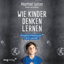 Abbildung von Spitzer / Herschkowitz | Wie Kinder denken lernen | 1. Auflage | 2018 | beck-shop.de