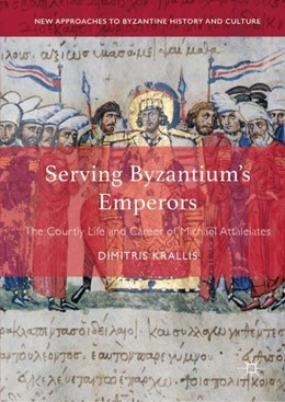 Abbildung von Krallis   Serving Byzantium's Emperors   1st ed. 2019   2019   The Courtly Life and Career of...