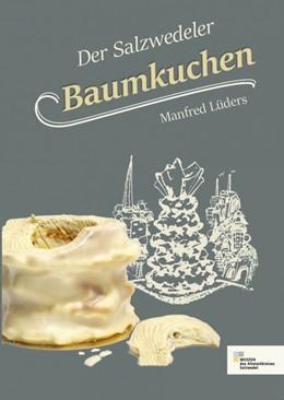 Abbildung von Lueders | Der Salzwedeler Baumkuchen | 1. Auflage | 2018 | beck-shop.de