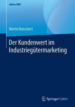 Abbildung von Kunschert | Der Kundenwert im Industriegütermarketing | 1. Auflage | 2019 | beck-shop.de