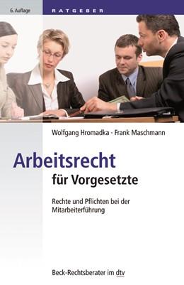 Abbildung von Hromadka / Maschmann | Arbeitsrecht für Vorgesetzte | 6. Auflage | 2020 | Rechte und Pflichten bei der M... | 51239