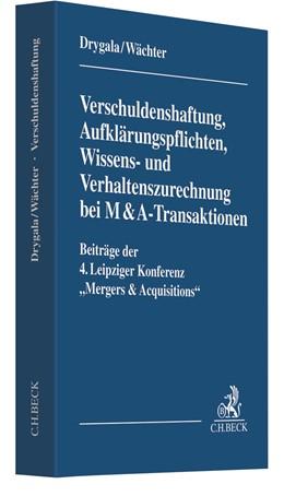 Abbildung von Drygala / Wächter | Verschuldenshaftung, Aufklärungspflichten, Wissens- und Verhaltenszurechnung bei M&A-Transaktionen | 2020 | Beiträge der 4. Leipziger Konf...