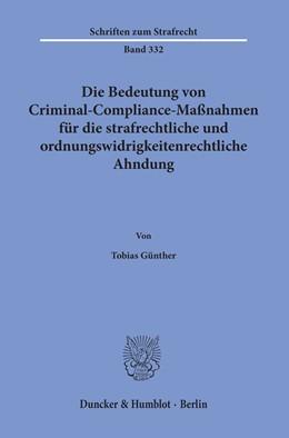 Abbildung von Günther | Die Bedeutung von Criminal-Compliance-Maßnahmen für die strafrechtliche und ordnungswidrigkeitenrechtliche Ahndung | 1. Auflage | 2019 | 332 | beck-shop.de